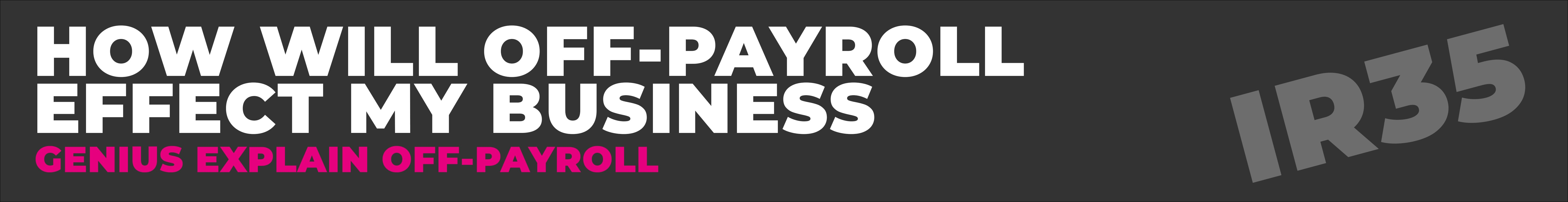PAYE PAYROLL -How Off-Payroll      effects my business? Genius Explain